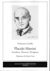 Placido Martini-Socialista, Massone, Partigiano-Francesco Guida-ISBN 978-88-99695-01-9